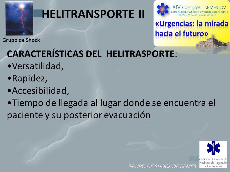 Grupo de Shock CARACTERÍSTICAS DEL HELITRASPORTE: Versatilidad, Rapidez, Accesibilidad, Tiempo de llegada al lugar donde se encuentra el paciente y su