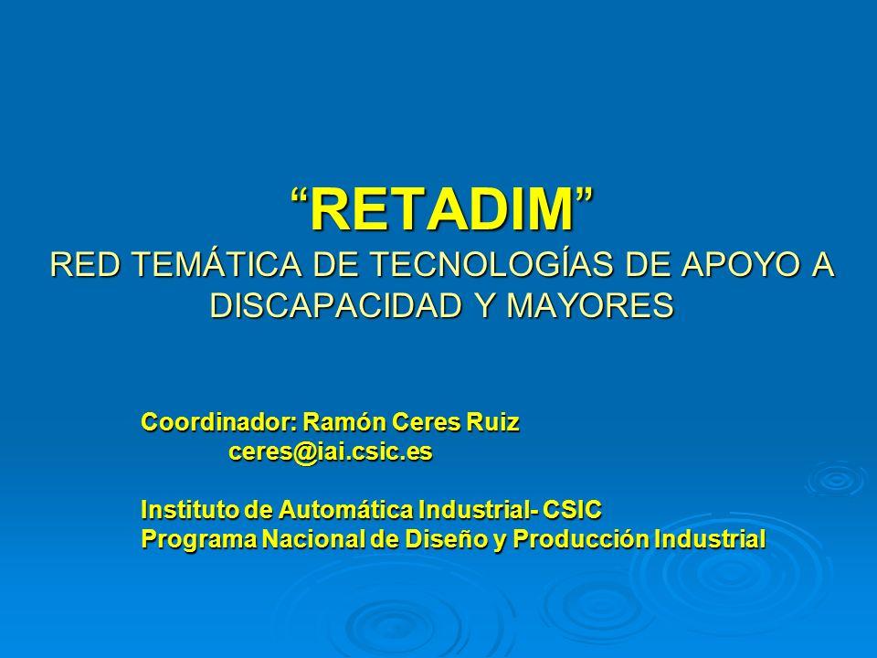 RETADIM RED TEMÁTICA DE TECNOLOGÍAS DE APOYO A DISCAPACIDAD Y MAYORESRETADIM RED TEMÁTICA DE TECNOLOGÍAS DE APOYO A DISCAPACIDAD Y MAYORES Coordinador