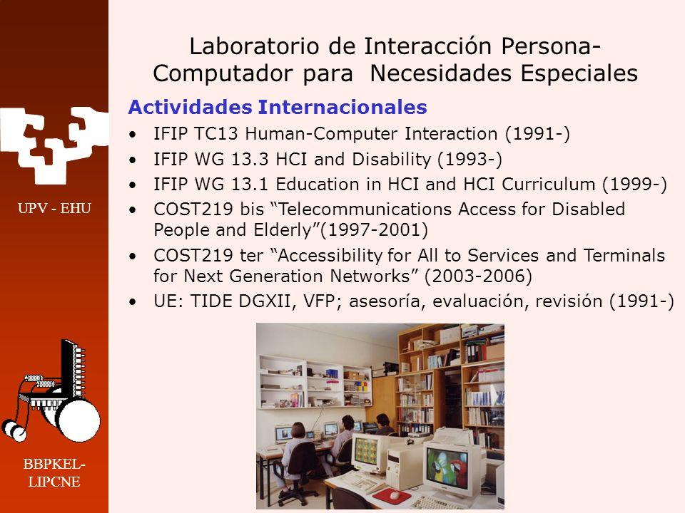 UPV - EHU BBPKEL- LIPCNE Laboratorio de Interacción Persona- Computador para Necesidades Especiales Actividades Internacionales IFIP TC13 Human-Comput
