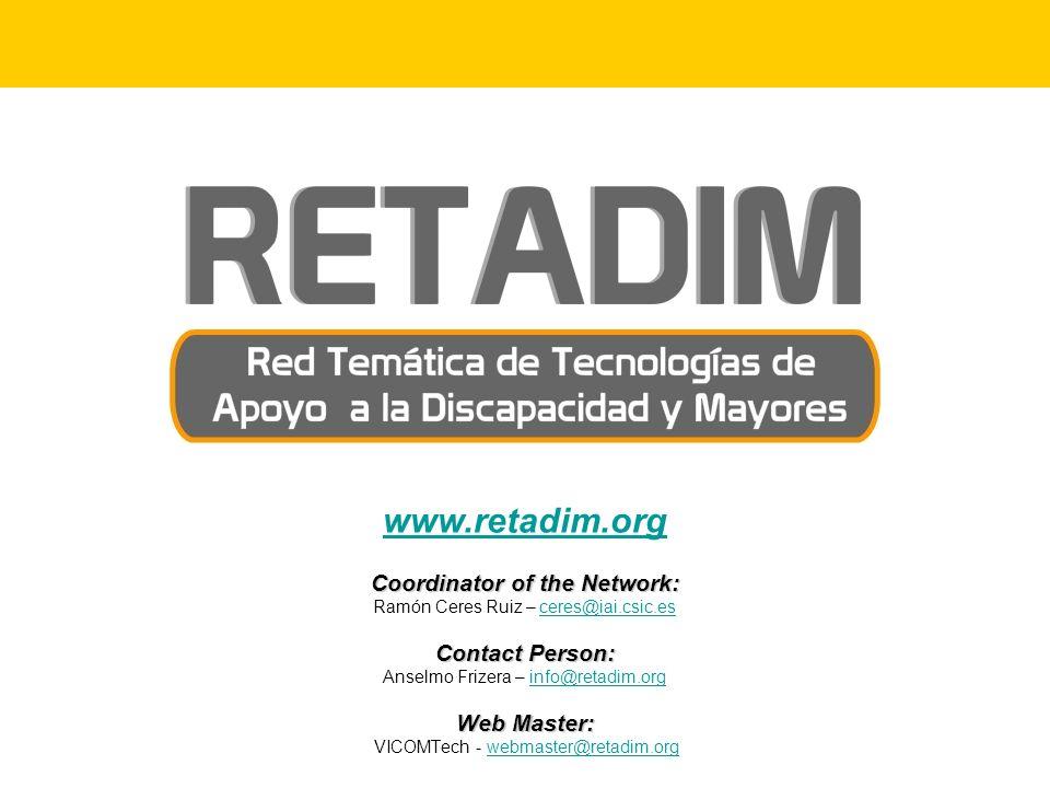 Coordinator of the Network: Ramón Ceres Ruiz – ceres@iai.csic.esceres@iai.csic.es Contact Person: Anselmo Frizera – info@retadim.orginfo@retadim.org Web Master: VICOMTech - webmaster@retadim.orgwebmaster@retadim.org www.retadim.org