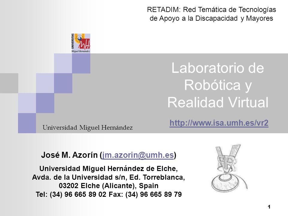 1 Laboratorio de Robótica y Realidad Virtual Universidad Miguel Hernández RETADIM: Red Temática de Tecnologías de Apoyo a la Discapacidad y Mayores ht