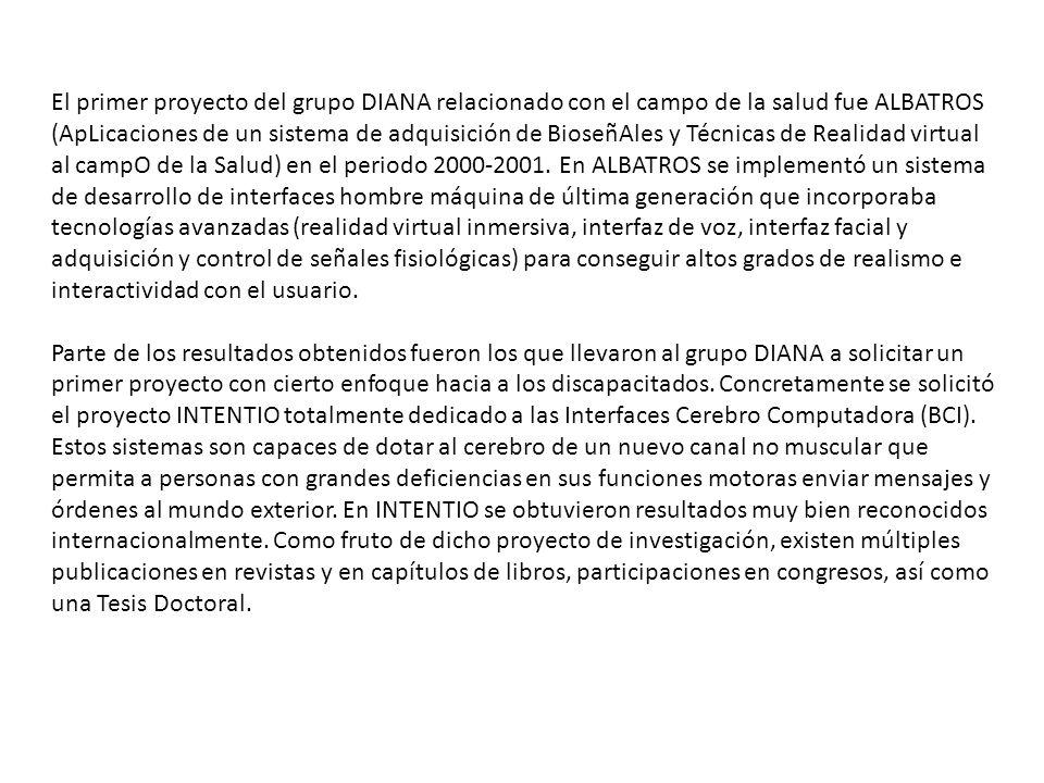 El primer proyecto del grupo DIANA relacionado con el campo de la salud fue ALBATROS (ApLicaciones de un sistema de adquisición de BioseñAles y Técnic