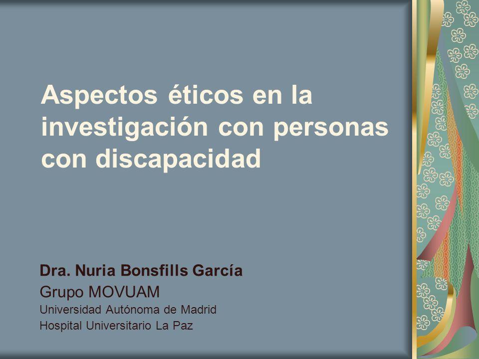 Aspectos éticos en la investigación con personas con discapacidad Dra. Nuria Bonsfills García Grupo MOVUAM Universidad Autónoma de Madrid Hospital Uni