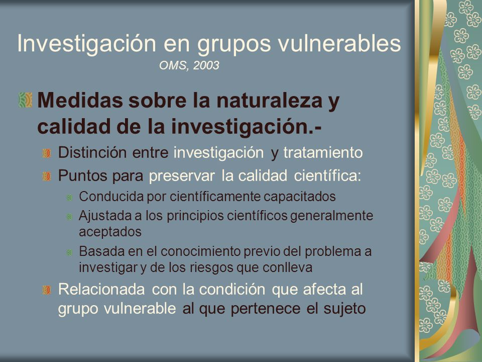Investigación en grupos vulnerables Medidas sobre la naturaleza y calidad de la investigación.- Distinción entre investigación y tratamiento Puntos pa