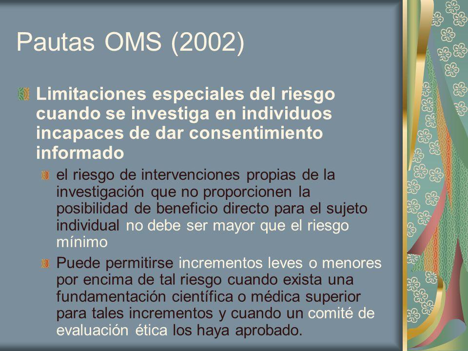 Pautas OMS (2002) Limitaciones especiales del riesgo cuando se investiga en individuos incapaces de dar consentimiento informado el riesgo de interven