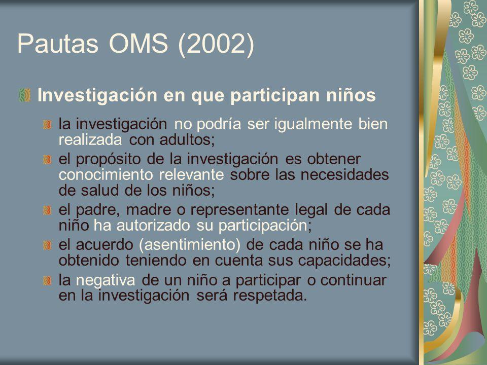 Pautas OMS (2002) Investigación en que participan niños la investigación no podría ser igualmente bien realizada con adultos; el propósito de la inves
