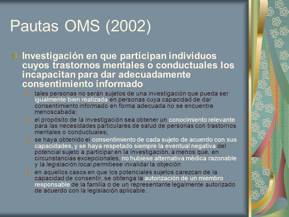 Pautas OMS (2002) Investigación en que participan individuos cuyos trastornos mentales o conductuales los incapacitan para dar adecuadamente consentim