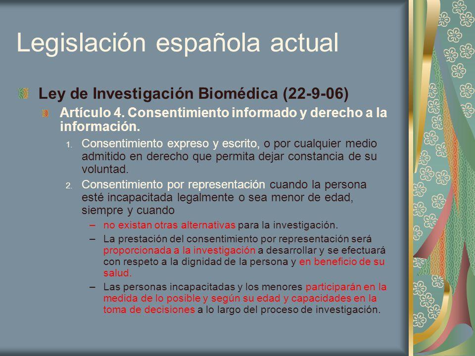 Legislación española actual Ley de Investigación Biomédica (22-9-06) Artículo 4. Consentimiento informado y derecho a la información. 1. Consentimient
