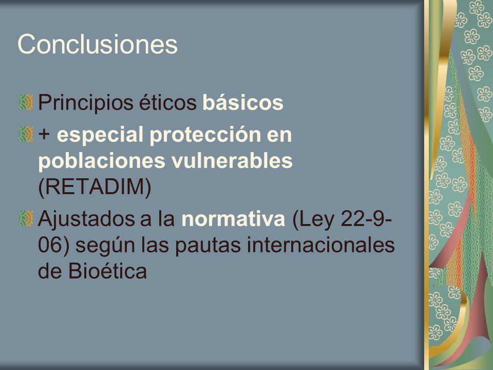 Conclusiones Principios éticos básicos + especial protección en poblaciones vulnerables (RETADIM) Ajustados a la normativa (Ley 22-9- 06) según las pa