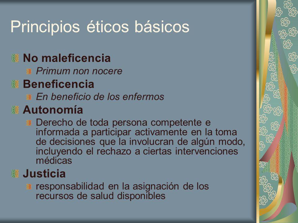 Principios éticos básicos No maleficencia Primum non nocere Beneficencia En beneficio de los enfermos Autonomía Derecho de toda persona competente e i