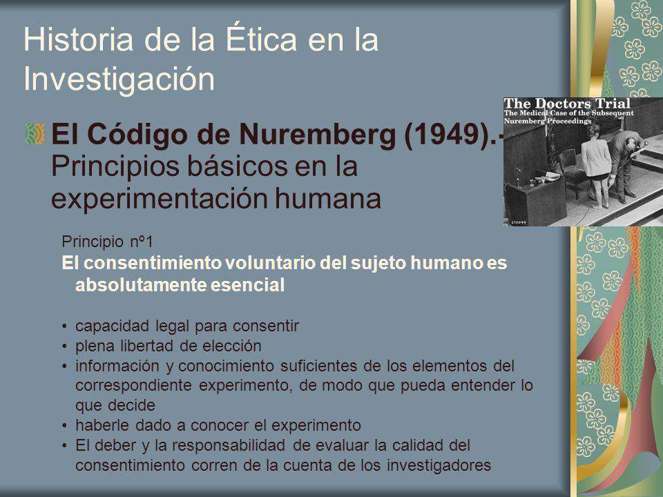 Historia de la Ética en la Investigación El Código de Nuremberg (1949).- Principios básicos en la experimentación humana Principio nº1 El consentimien