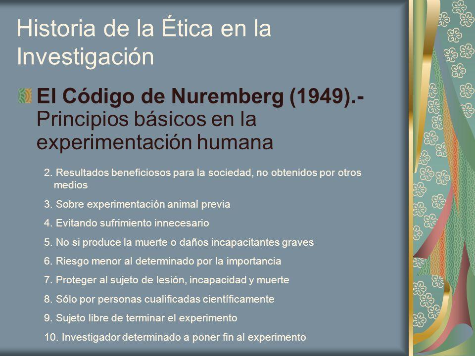 Historia de la Ética en la Investigación El Código de Nuremberg (1949).- Principios básicos en la experimentación humana 2. Resultados beneficiosos pa