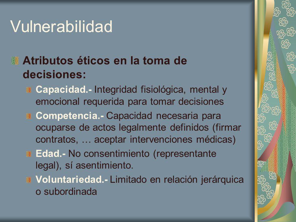 Vulnerabilidad Atributos éticos en la toma de decisiones: Capacidad.- Integridad fisiológica, mental y emocional requerida para tomar decisiones Compe