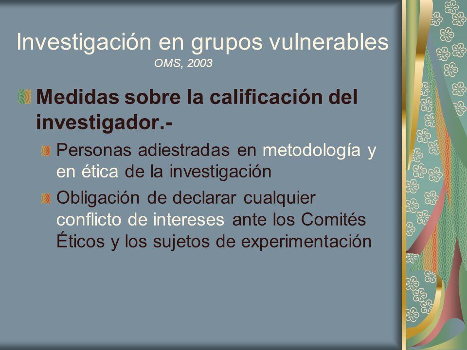 Investigación en grupos vulnerables Medidas sobre la calificación del investigador.- Personas adiestradas en metodología y en ética de la investigació
