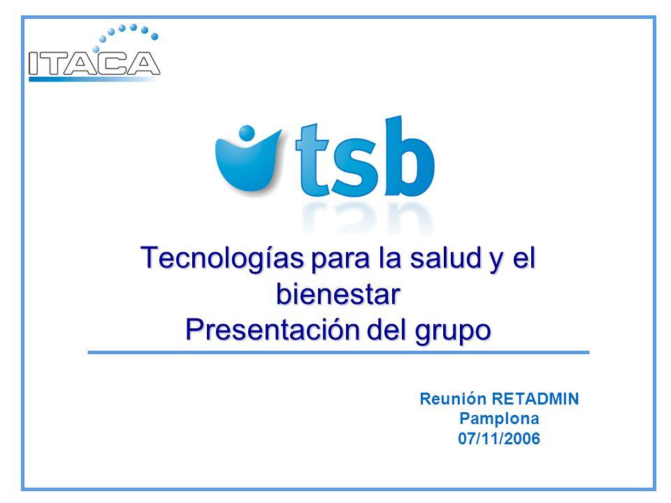 Tecnologías para la salud y el bienestar Presentación del grupo Reunión RETADMIN Pamplona 07/11/2006