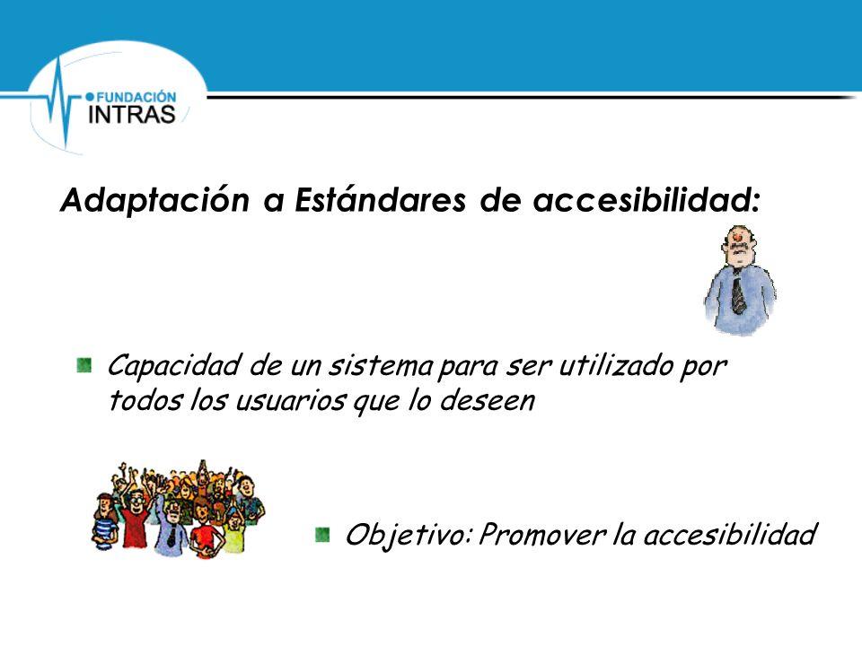 Adaptación a Estándares de accesibilidad: Capacidad de un sistema para ser utilizado por todos los usuarios que lo deseen Objetivo: Promover la accesi