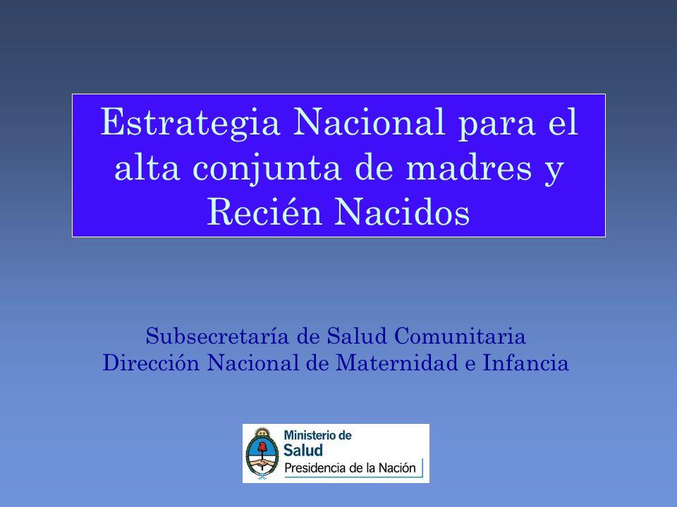 Subsecretaría de Salud Comunitaria Dirección Nacional de Maternidad e Infancia Estrategia Nacional para el alta conjunta de madres y Recién Nacidos