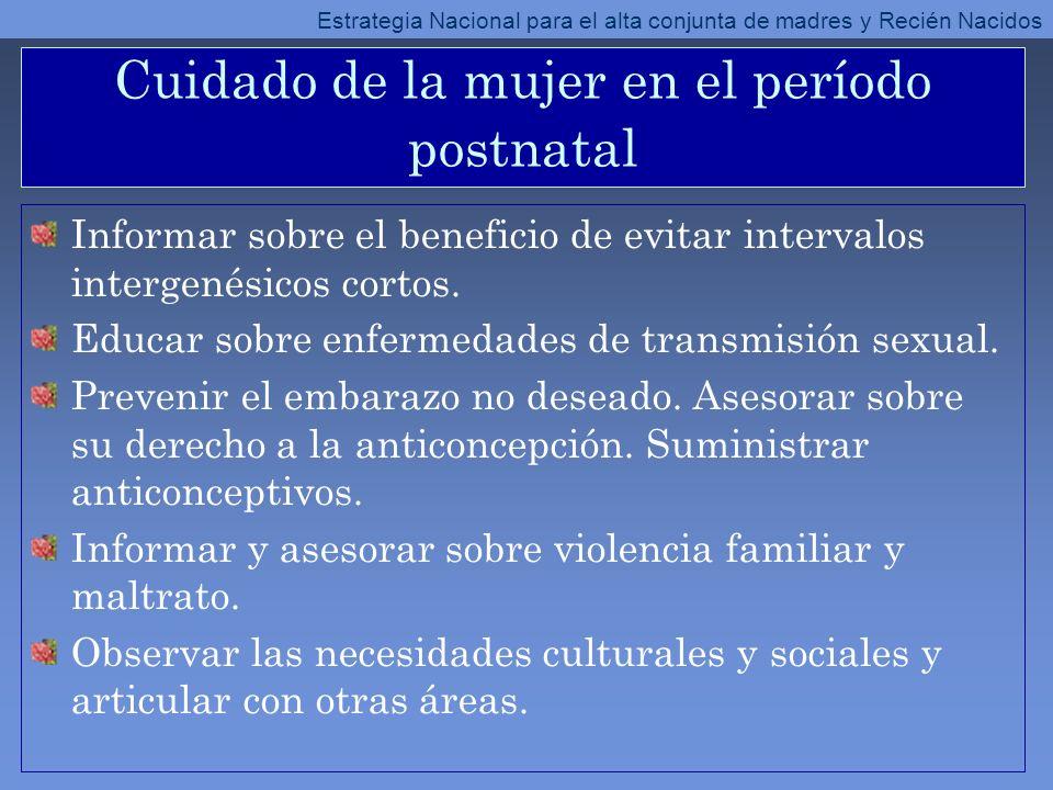 Cuidado de la mujer en el período postnatal Informar sobre el beneficio de evitar intervalos intergenésicos cortos. Educar sobre enfermedades de trans