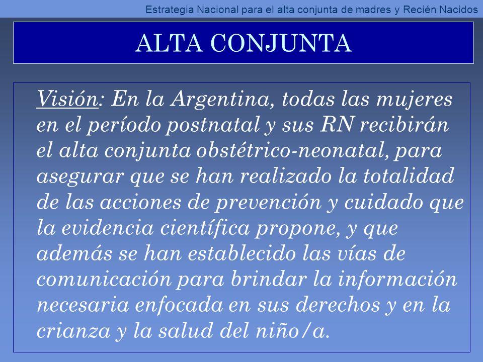 Visión: En la Argentina, todas las mujeres en el período postnatal y sus RN recibirán el alta conjunta obstétrico-neonatal, para asegurar que se han r