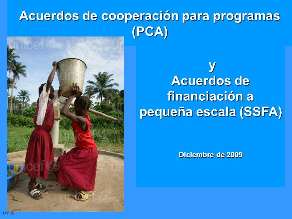 UNICEF Acuerdos de cooperación para programas (PCA) y Acuerdos de financiación a pequeña escala (SSFA) Diciembre de 2009