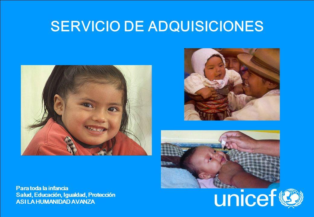 SERVICIO DE ADQUISICIONES Para toda la infancia Salud, Educación, Igualdad, Protección ASI LA HUMANIDAD AVANZA