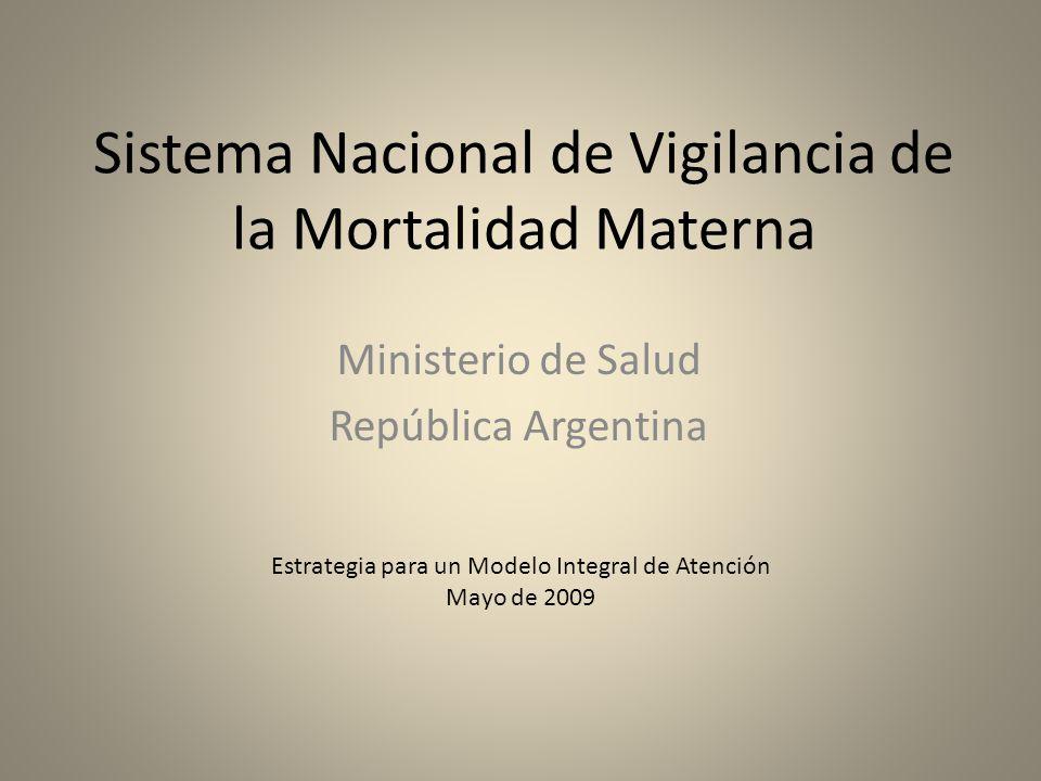 Sistema Nacional de Vigilancia de la Mortalidad Materna Ministerio de Salud República Argentina Estrategia para un Modelo Integral de Atención Mayo de