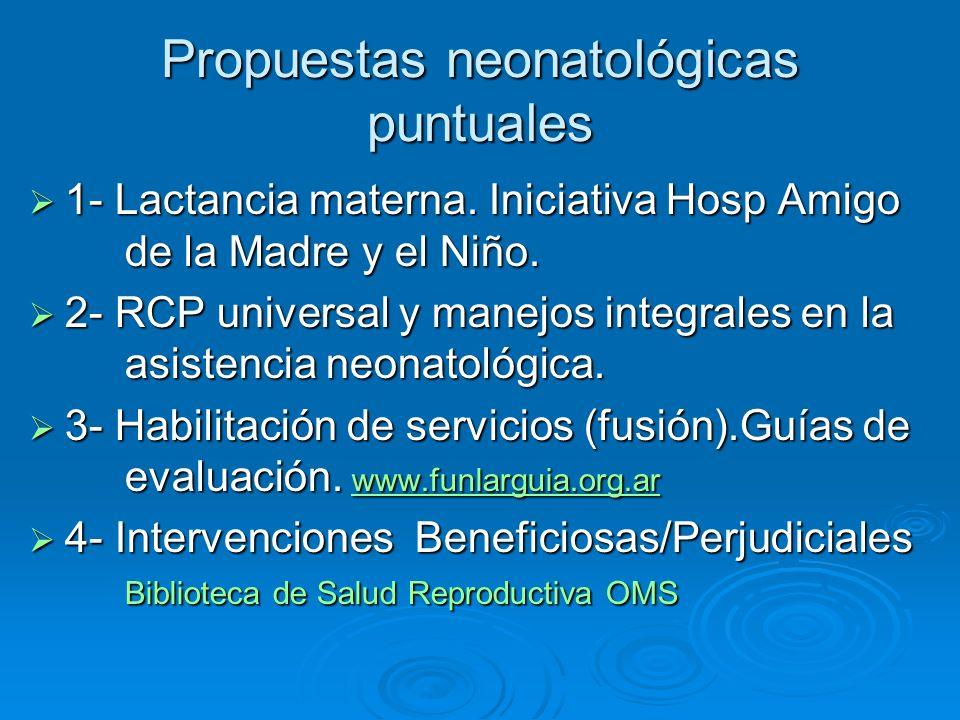 Propuestas neonatológicas puntuales 1- Lactancia materna. Iniciativa Hosp Amigo de la Madre y el Niño. 1- Lactancia materna. Iniciativa Hosp Amigo de