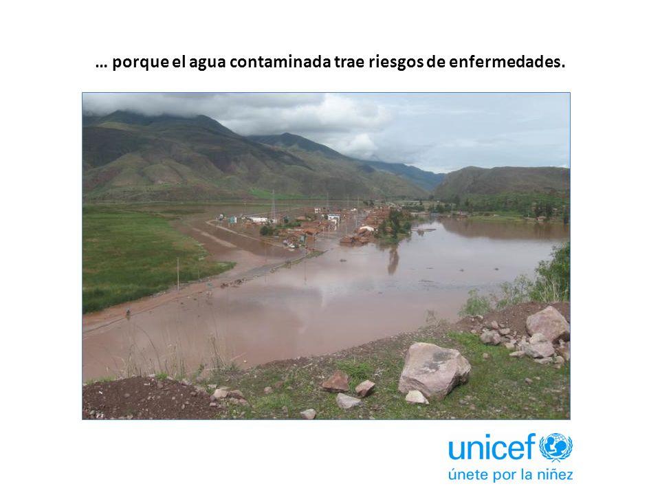 … porque el agua contaminada trae riesgos de enfermedades.