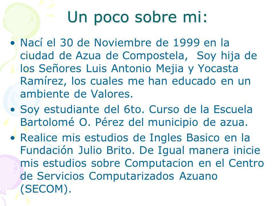 Un poco sobre mi: Nací el 30 de Noviembre de 1999 en la ciudad de Azua de Compostela, Soy hija de los Señores Luis Antonio Mejia y Yocasta Ramírez, lo