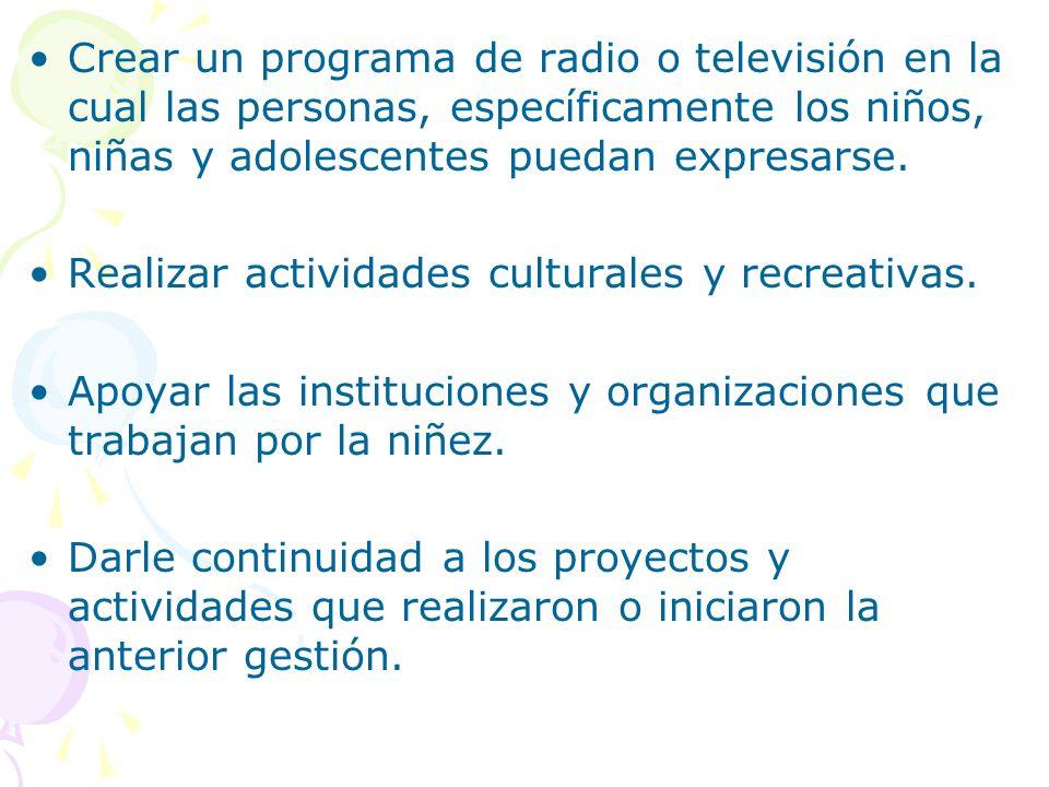 Crear un programa de radio o televisión en la cual las personas, específicamente los niños, niñas y adolescentes puedan expresarse. Realizar actividad