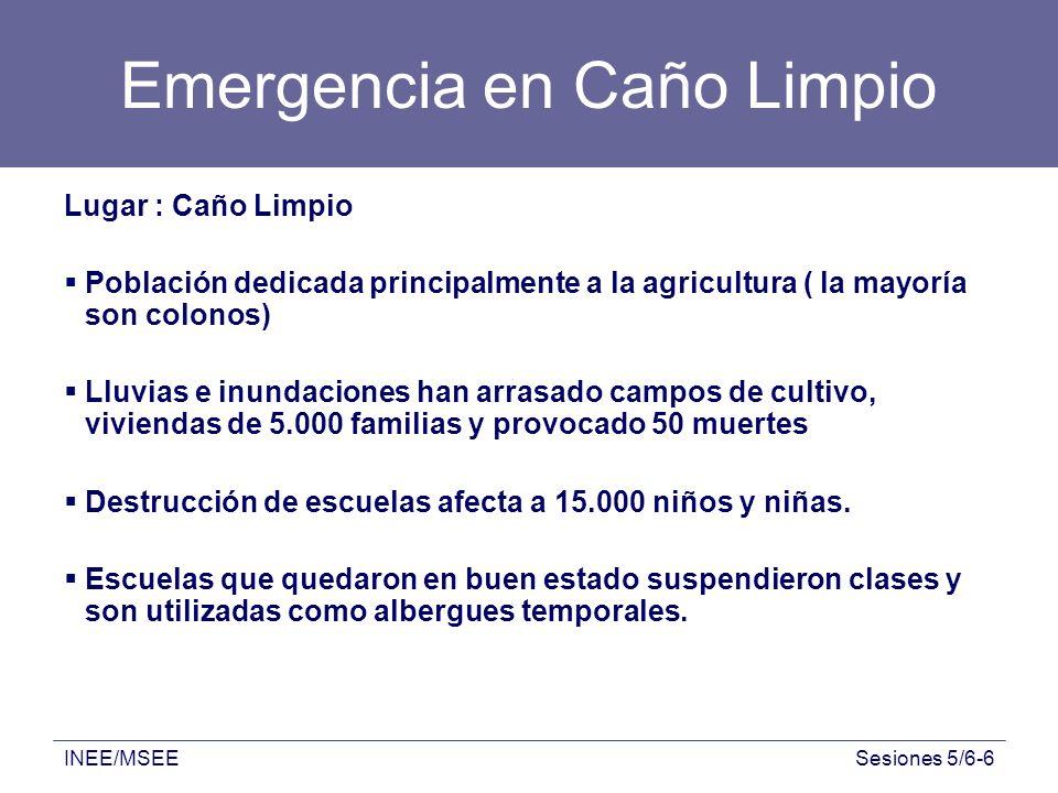 INEE/MSEESesiones 5/6-6 Emergencia en Caño Limpio Lugar : Caño Limpio Población dedicada principalmente a la agricultura ( la mayoría son colonos) Llu