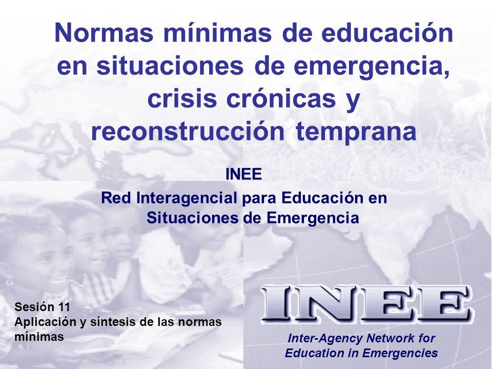 INEE/MSEESession 11-2 Objetivos de aprendizaje Al final de esta sesión, los participantes –Comprenderán la interrelación existente entre las normas mínimas e indicadores.
