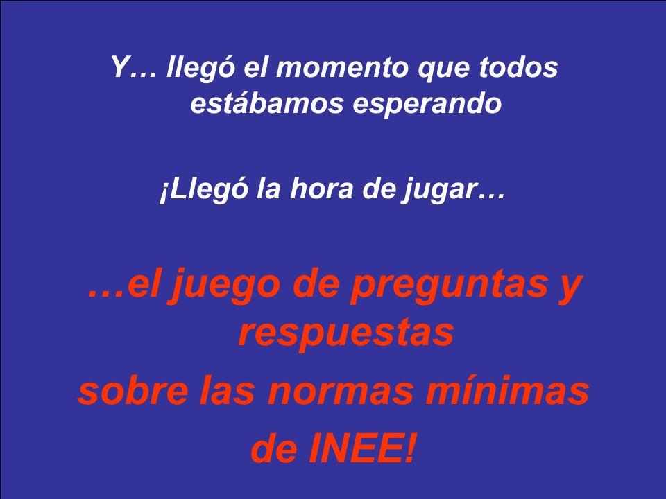 INEE/MSEESession 11-4 Y… llegó el momento que todos estábamos esperando ¡Llegó la hora de jugar… …el juego de preguntas y respuestas sobre las normas