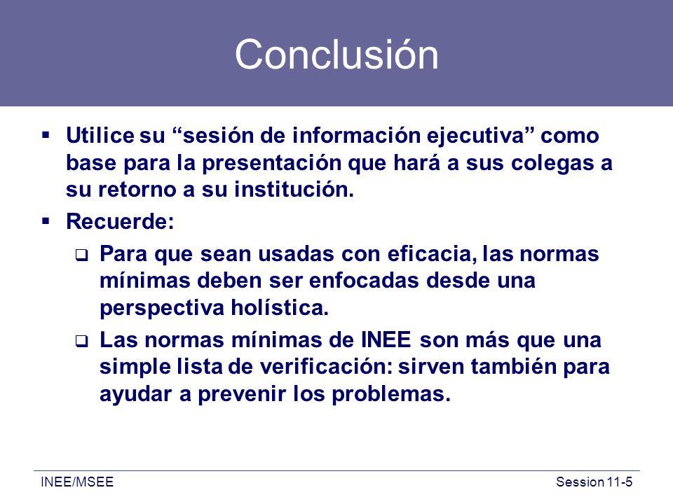 INEE/MSEESession 11-5 Conclusión Utilice su sesión de información ejecutiva como base para la presentación que hará a sus colegas a su retorno a su in