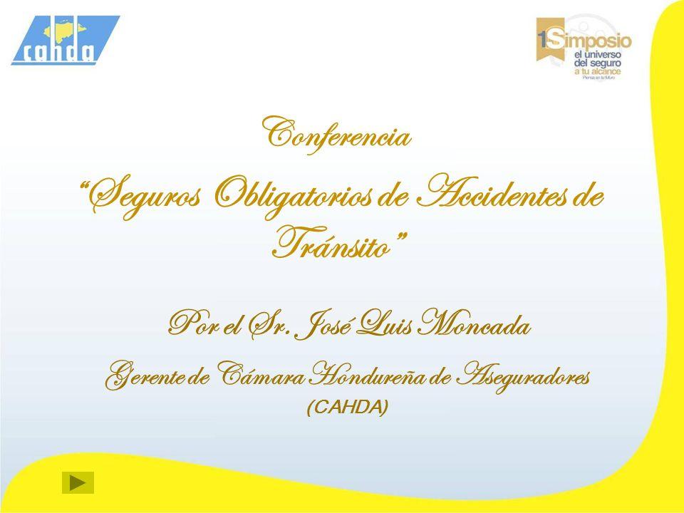 Conferencia Seguros Obligatorios de Accidentes de Tránsito Por el Sr. José Luis Moncada Gerente de Cámara Hondureña de Aseguradores (CAHDA)