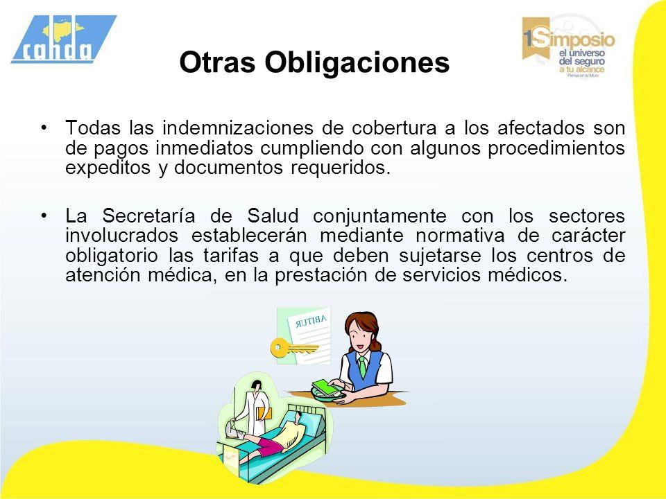 Otras Obligaciones Todas las indemnizaciones de cobertura a los afectados son de pagos inmediatos cumpliendo con algunos procedimientos expeditos y do