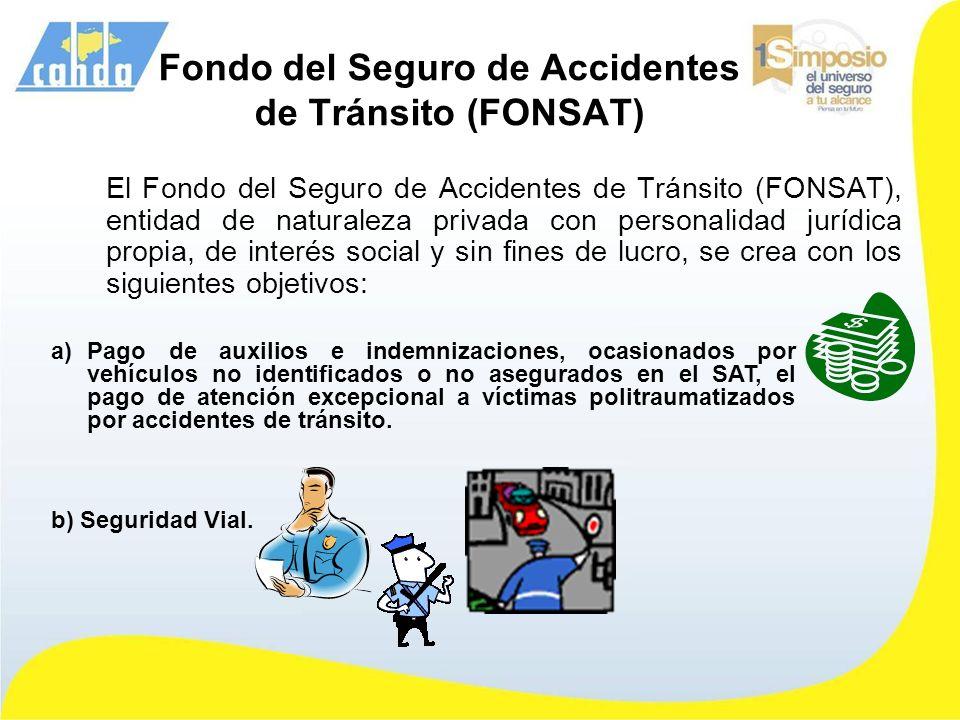 Fondo del Seguro de Accidentes de Tránsito (FONSAT) El Fondo del Seguro de Accidentes de Tránsito (FONSAT), entidad de naturaleza privada con personal
