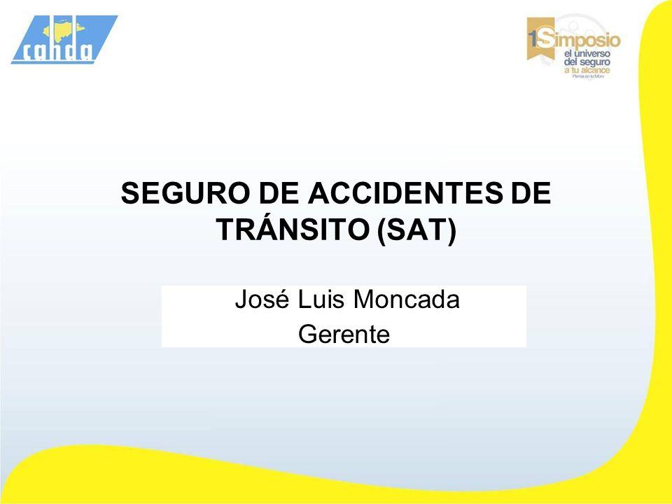 SEGURO DE ACCIDENTES DE TRÁNSITO (SAT) José Luis Moncada Gerente