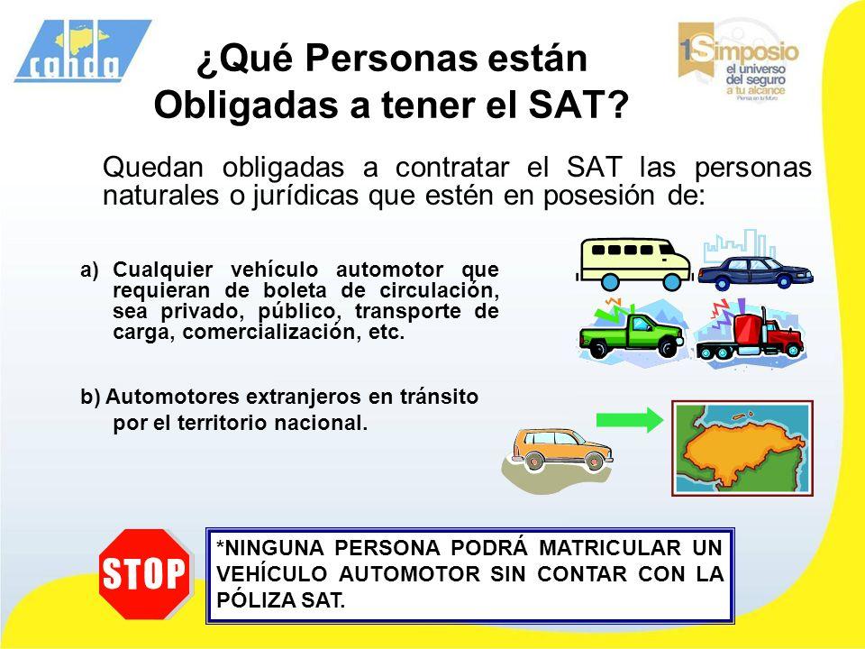 ¿Qué Personas están Obligadas a tener el SAT? Quedan obligadas a contratar el SAT las personas naturales o jurídicas que estén en posesión de: a)Cualq