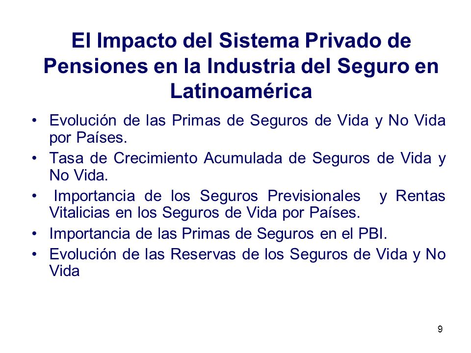 9 El Impacto del Sistema Privado de Pensiones en la Industria del Seguro en Latinoamérica Evolución de las Primas de Seguros de Vida y No Vida por Paí