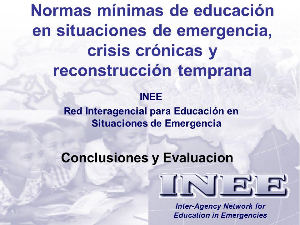 INEE/MSEESession 12-1 Conclusiones y Evaluacion Inter-Agency Network for Education in Emergencies Normas mínimas de educación en situaciones de emergencia, crisis crónicas y reconstrucción temprana INEE Red Interagencial para Educación en Situaciones de Emergencia