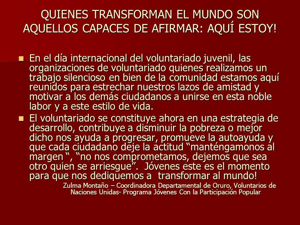QUIENES TRANSFORMAN EL MUNDO SON AQUELLOS CAPACES DE AFIRMAR: AQUÍ ESTOY.