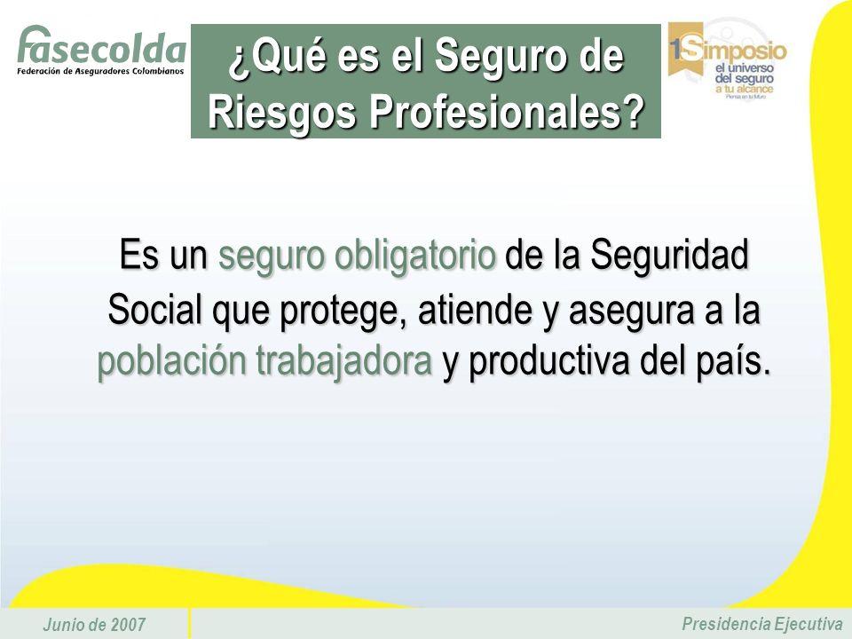 Junio de 2007 Presidencia Ejecutiva Es un seguro obligatorio de la Seguridad Social que protege, atiende y asegura a la población trabajadora y produc