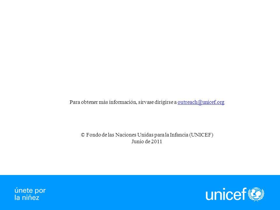 Para obtener más información, sírvase dirigirse a outreach@unicef.orgoutreach@unicef.org © Fondo de las Naciones Unidas para la Infancia (UNICEF) Junio de 2011