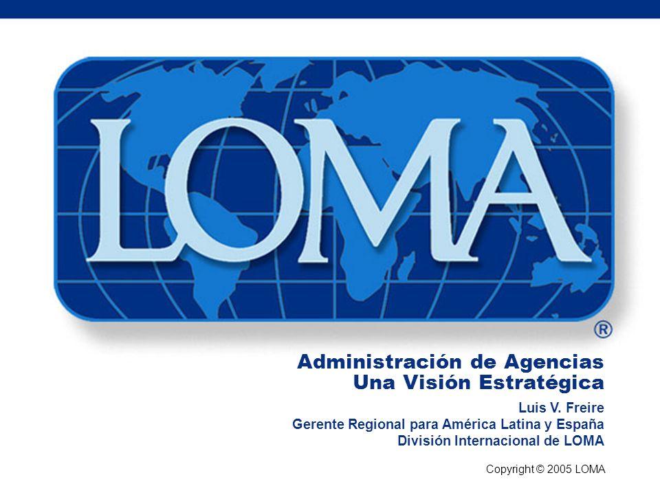 Copyright © 2005 LOMA Administración de Agencias Una Visión Estratégica Luis V.