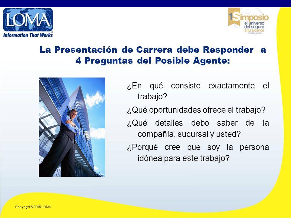 Copyright © 2005 LOMA La Presentación de Carrera debe Responder a 4 Preguntas del Posible Agente: ¿En qué consiste exactamente el trabajo.