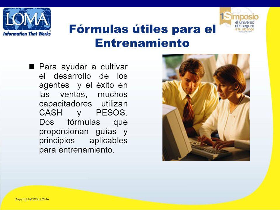 Copyright © 2005 LOMA Para ayudar a cultivar el desarrollo de los agentes y el éxito en las ventas, muchos capacitadores utilizan CASH y PESOS.