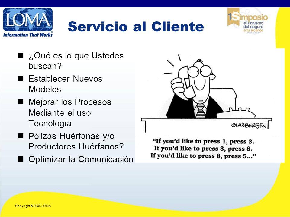 Copyright © 2005 LOMA Servicio al Cliente ¿Qué es lo que Ustedes buscan.