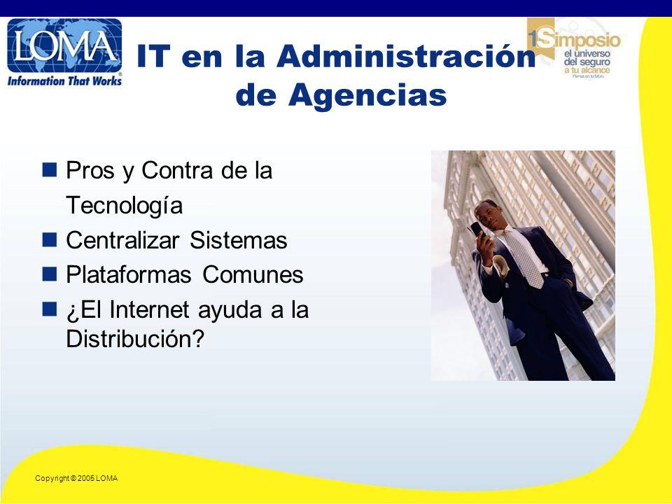 Copyright © 2005 LOMA IT en la Administración de Agencias Pros y Contra de la Tecnología Centralizar Sistemas Plataformas Comunes ¿El Internet ayuda a la Distribución