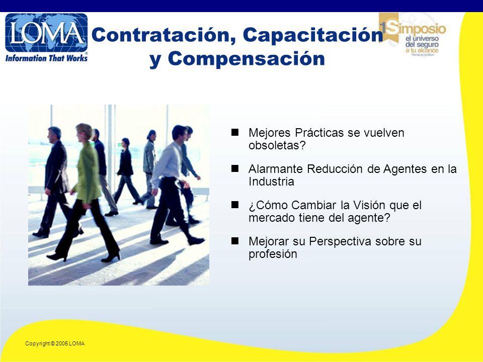 Copyright © 2005 LOMA Contratación, Capacitación y Compensación Mejores Prácticas se vuelven obsoletas.